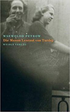2013 Wsewolod Petrow: Die Manon Lescaut von Turdej (Weidle Verlag)