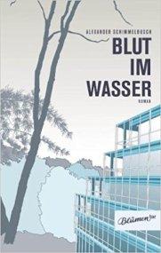 2009 Alexander Schimmelbusch: Blut im Wasser (Verlag Blumenbar)