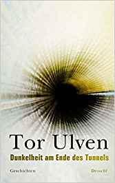2012 Tor Ulven: Dunkelheit am Ende des Tunnels (Literaturverlag Droschl)