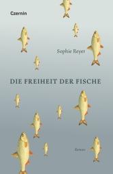 Sophie Reyer: Die Freiheit der Fische. Roman. Wien: Czernin Verlag 2019. 160 Seiten. Erscheint im März.